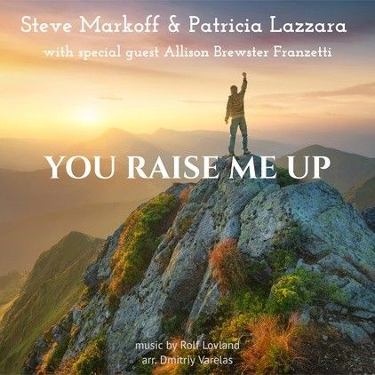 You Raise Me Up – Steve Markoff & Patricia Lazzara