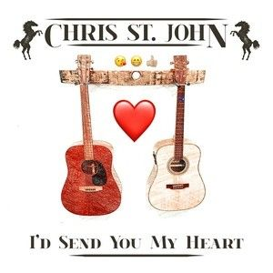 I'd Send You My Heart – Chris St. John