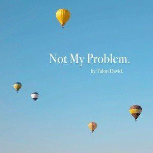 Not My Problem – Talon David
