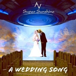A Wedding Song – AV Super Sunshine