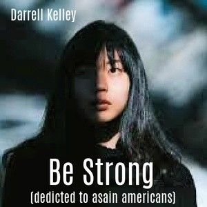 Be Strong (dedicated to Asian Americans)
